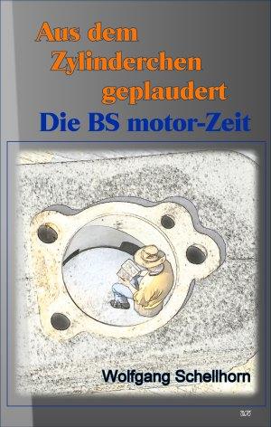 Aus dem Zylinderchen geplaudert - Die BS motor-Zeit
